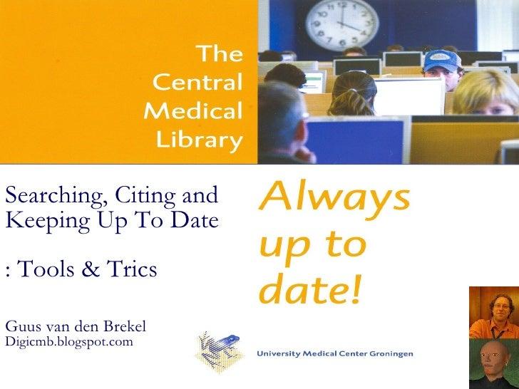 Searching, Citing and  Keeping Up To Date  : Tools & Trics   Guus van den Brekel Di gicmb.blogspot.com