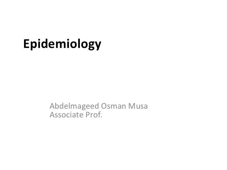 Epidemiology Abdelmageed Osman Musa Associate Prof.