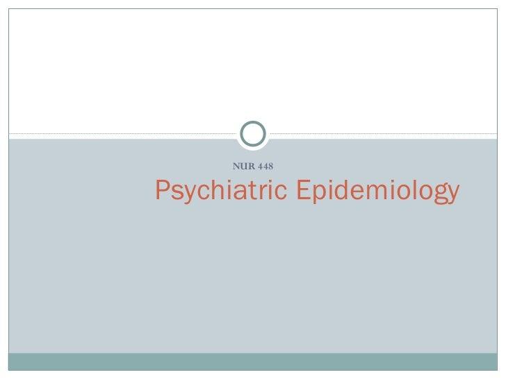 NUR 448 Psychiatric Epidemiology