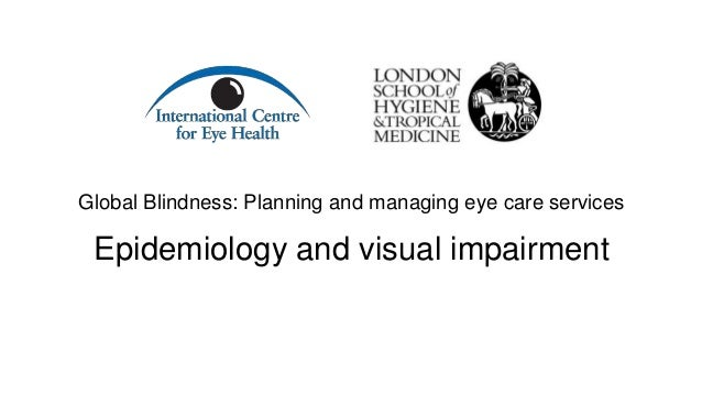 Global Blindness: Planning and managing eye care services Epidemiology and visual impairment