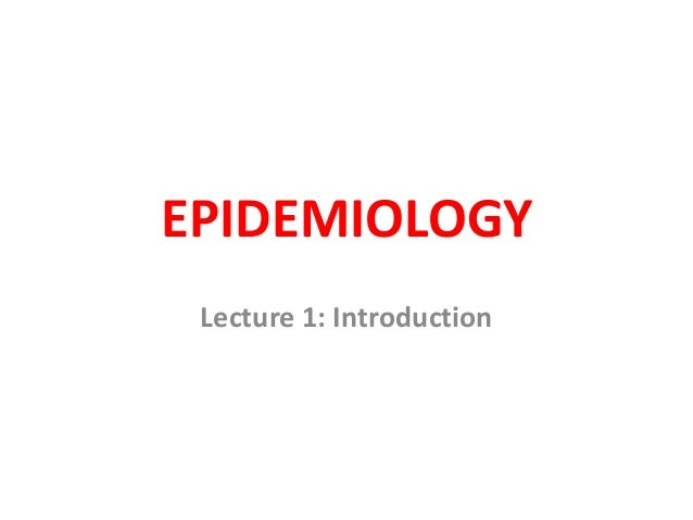 EPIDEMIOLOGY Lecture 1: Introduction