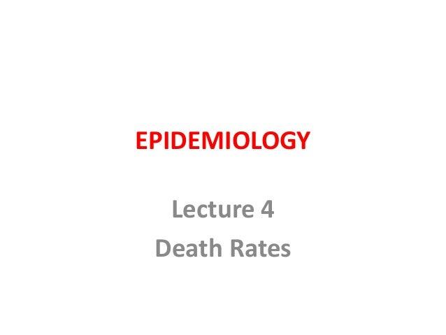 EPIDEMIOLOGY Lecture 4 Death Rates