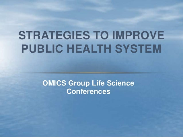 OMICS Group Life Science Conferences STRATEGIES TO IMPROVE PUBLIC HEALTH SYSTEM