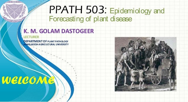 Plant disease epidemiology a lecture for ms students (bau).