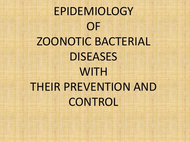 EPIDEMIOLOGY OF ZOONOTIC BACTERIAL DISEASES WITH THEIR PREVENTION AND CONTROL