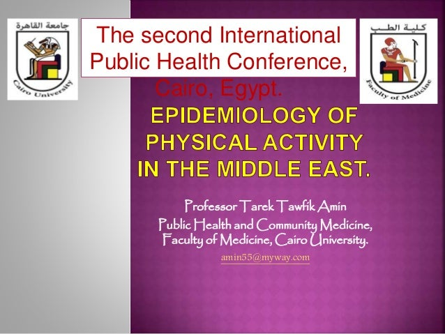 Professor Tarek Tawfik Amin Public Health and Community Medicine, Faculty of Medicine, Cairo University. amin55@myway.com ...