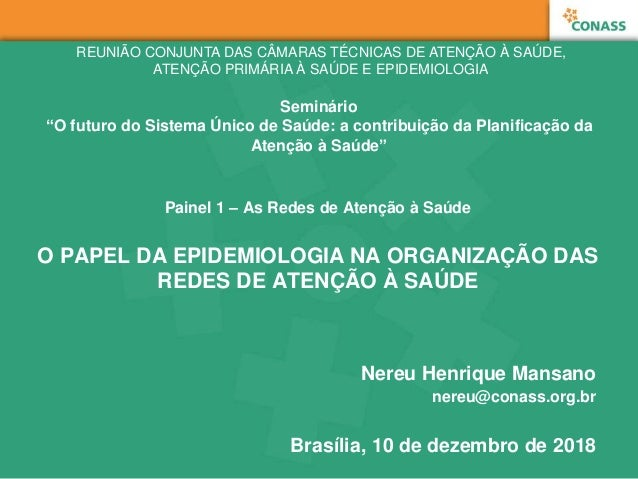 Painel 1 – As Redes de Atenção à Saúde O PAPEL DA EPIDEMIOLOGIA NA ORGANIZAÇÃO DAS REDES DE ATENÇÃO À SAÚDE Nereu Henrique...