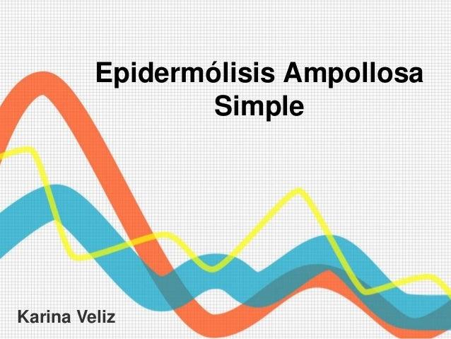 Epidermólisis Ampollosa                 SimpleKarina Veliz