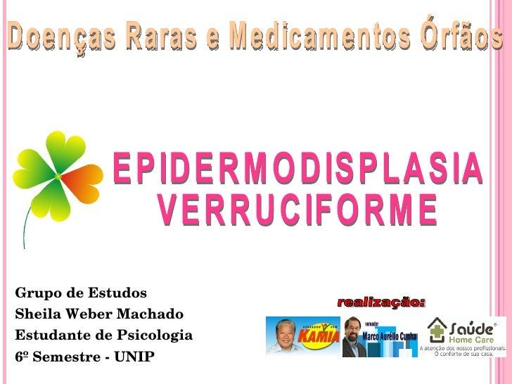 Doenças Raras e Medicamentos Órfãos Grupo de Estudos Sheila Weber Machado Estudante de Psicologia  6º Semestre - UNIP EPID...