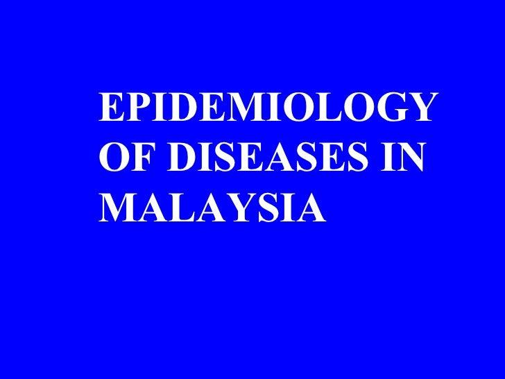 EPIDEMIOLOGYOF DISEASES INMALAYSIA
