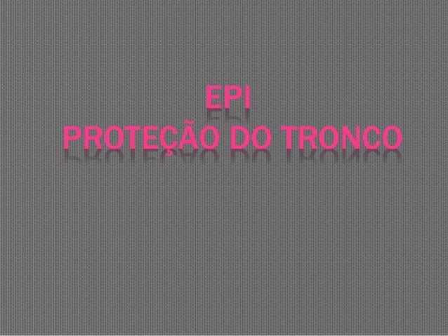 EPI PROTEÇÃO DO TRONCO