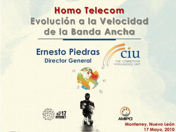 Homo Telecom Evolución a la Velocidad    de la Banda Ancha   Ernesto Piedras   Director General                          M...
