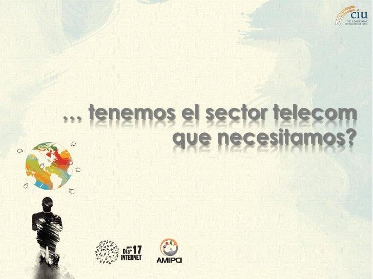 … tenemos el sector telecom          que necesitamos?            epiedras@the-ciu.net