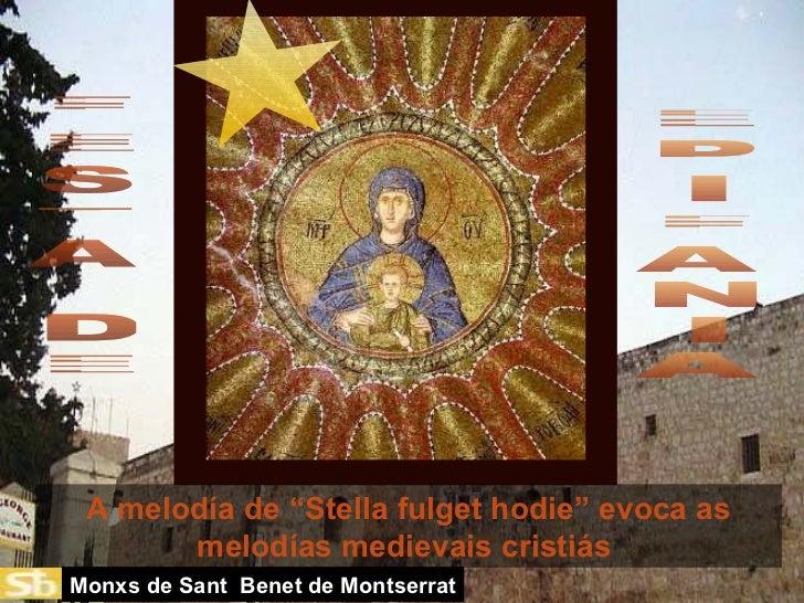 "A melodía de ""Stella fulget hodie"" evoca as melodías medievais cristiás  E P I F A N I A F E S T A D E Monxs de Sant  Bene..."
