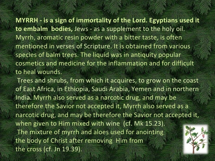 M Y RR H  - is a sign of immortality of the Lord. Egyptians used it to embalm  bodies ,   Jews - as a supplement to the ho...