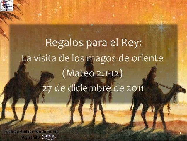 Regalos para el Rey:        La visita de los magos de oriente                   (Mateo 2:1-12)             27 de diciembre...