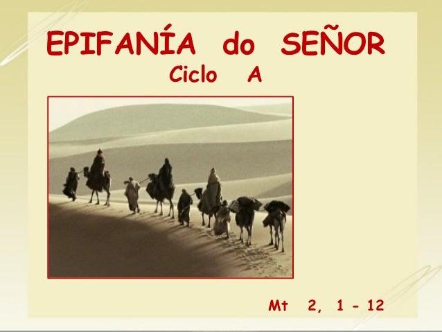 EPIFANÍA do SEÑOR Ciclo  A  Mt  2, 1 - 12