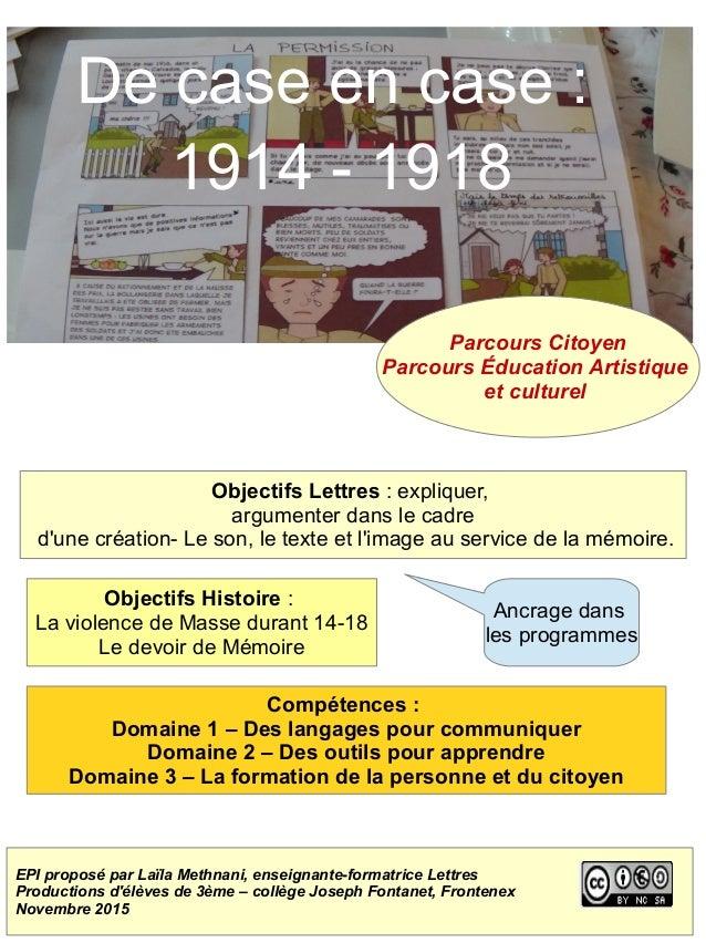 De case en case: 1914 - 1918 Parcours Citoyen Parcours Éducation Artistique et culturel Objectifs Lettres : expliquer, ar...