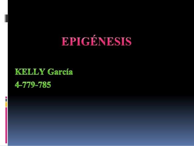 Es una teoría, ahora científicamente aceptada, sobre el método por el cuál se desarrolla un individuo La Epigénesis predic...