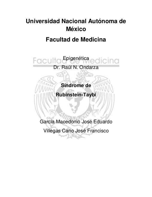 Universidad Nacional Autónoma de México Facultad de Medicina Epigenética Dr. Raúl N. Ondarza  Síndrome de Rubinstein-Taybi...