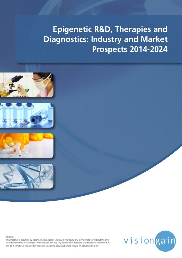 Epigenetic R&D, Therapies and Diagnostics: Industry and Market Prospects 2014-2024 ©notice This material is copyright by v...