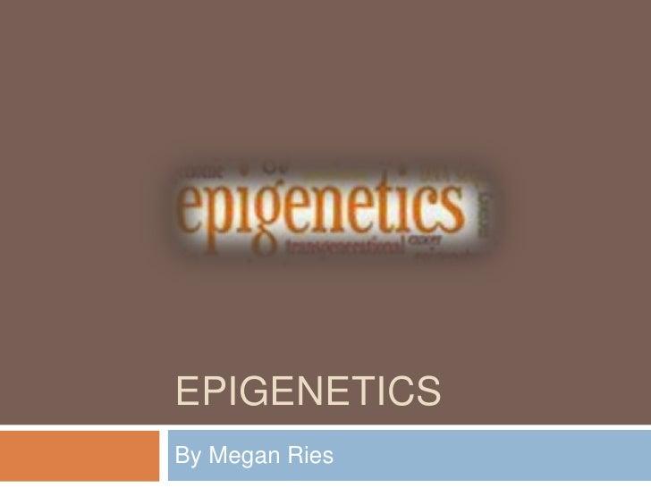 EPIGENETICSBy Megan Ries