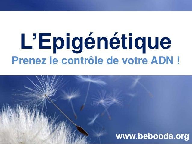 L'Epigénétique Prenez le contrôle de votre ADN ! Des échecs www.bebooda.org