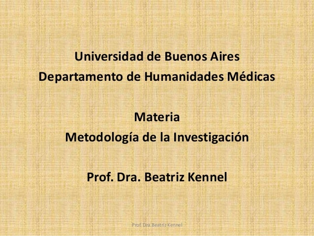 Universidad de Buenos Aires Departamento de Humanidades Médicas Materia Metodología de la Investigación Prof. Dra. Beatriz...