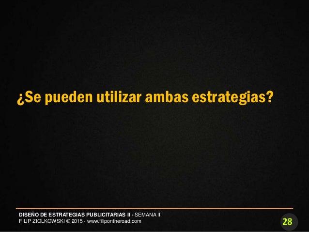 28 DISEÑO DE ESTRATEGIAS PUBLICITARIAS II - SEMANA II FILIP ZIOLKOWSKI © 2015 - www.filipontheroad.com ¿Se pueden utilizar...