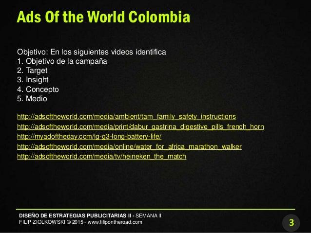3 DISEÑO DE ESTRATEGIAS PUBLICITARIAS II - SEMANA II FILIP ZIOLKOWSKI © 2015 - www.filipontheroad.com Ads Of the World Col...