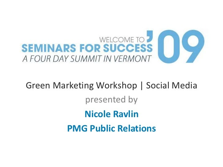 Green Marketing Workshop | Social Media<br />presented by<br />Nicole Ravlin<br />PMG Public Relations<br />
