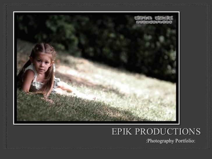 EPIK PRODUCTIONS <ul><li>:Photography Portfolio: </li></ul>