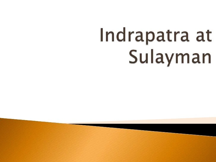 indarapatra at sulayman Analysis of the elements of the story, indarapatra and sulayman i characters protagonists: indarapatra he is brave and wise he is king he is a warrior.