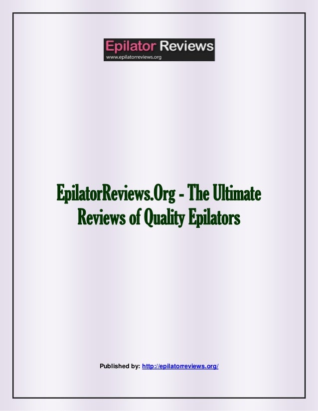 EpilatorReviews.Org - The Ultimate Reviews of Quality Epilators Published by: http://epilatorreviews.org/