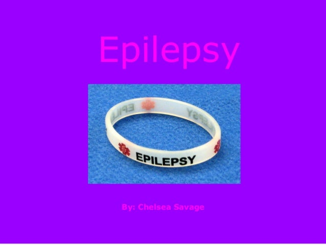 Epilepsy By: Chelsea Savage