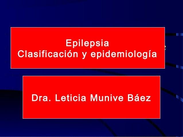 EpilepsiaEpidemiología y Clasificación deClasificación y epidemiologíala epilepsia y crisis convulsivas      Dra.Leticia M...