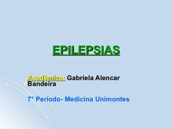 EPILEPSIAS Acadêmica:   Gabriela Alencar Bandeira 7° Período- Medicina Unimontes