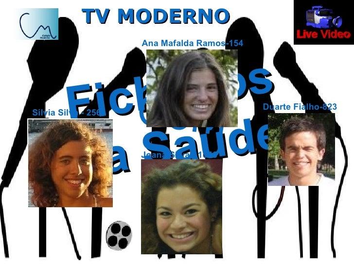 TV MODERNO Ficheiros da Saúde Com Ana Mafalda   Ramos-154 Duarte Fialho-823 Joana Silva - 1346 Sílvia Silva - 2564
