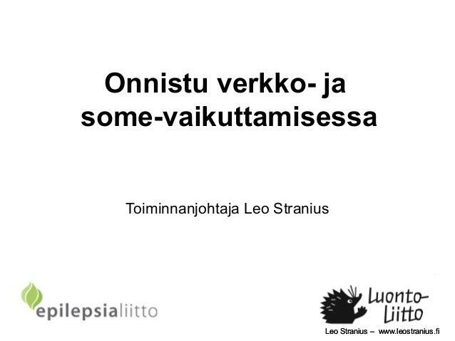 Leo Stranius – www.leostranius.fiLeo Stranius – www.leostranius.fi Onnistu verkko- ja some-vaikuttamisessa Toiminnanjohtaj...