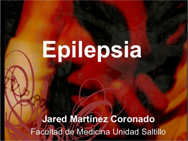 Epilepsia Jared Martínez Coronado Facultad de Medicina Unidad Saltillo