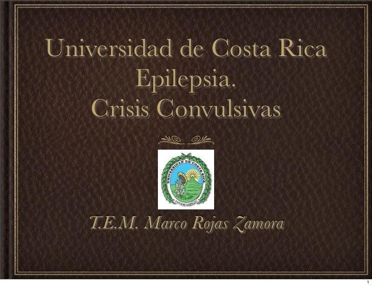 Universidad de Costa Rica        Epilepsia.   Crisis Convulsivas   T.E.M. Marco Rojas Zamora                               1