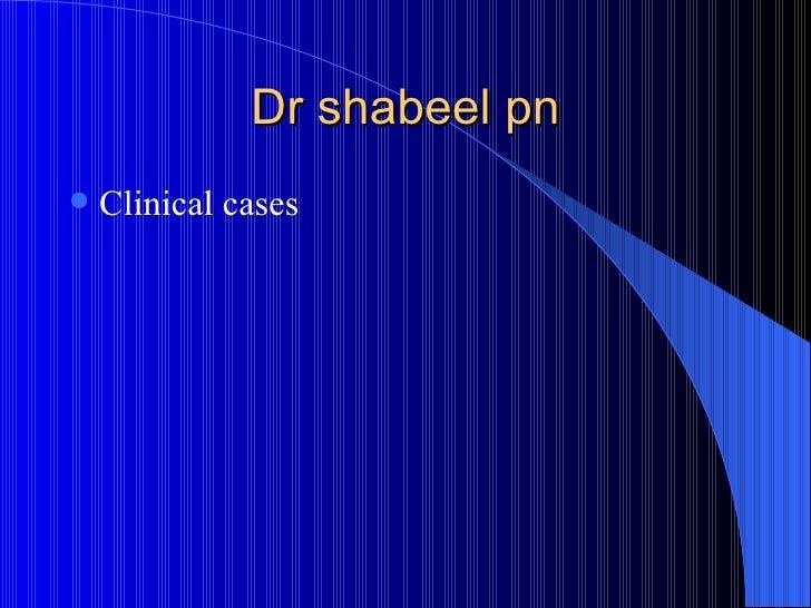 Dr shabeel pn <ul><li>Clinical cases </li></ul>