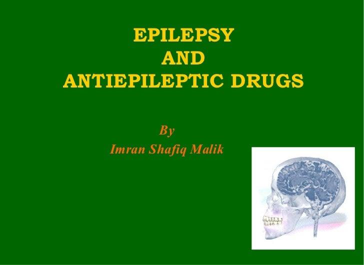 EPILEPSY AND ANTIEPILEPTIC DRUGS By Imran Shafiq Malik