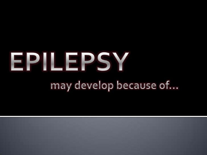 EPILEPSYmay develop because of…<br />