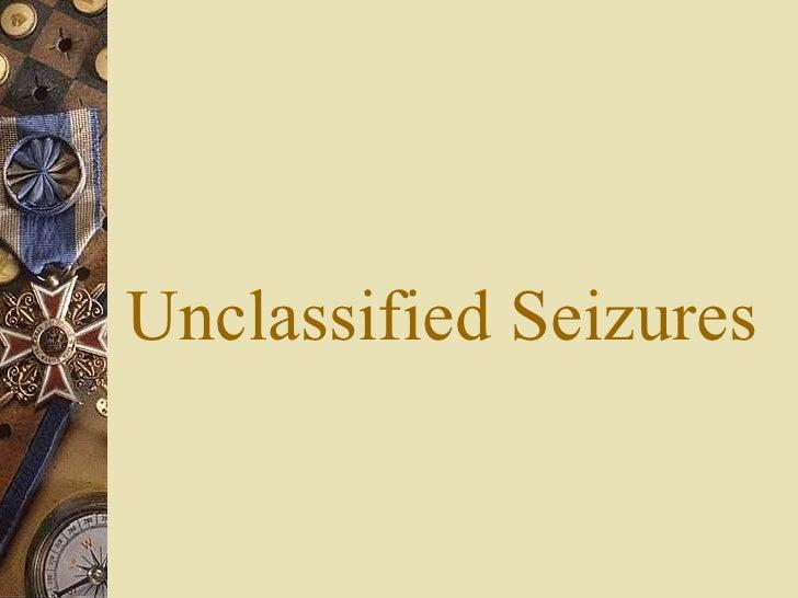 Unclassified Seizures