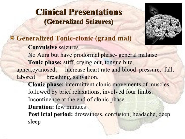 Clinical Presentations (Generalized Seizures) <ul><li>Generalized Tonic-clonic (grand mal) Convulsive  seizures No Aura bu...