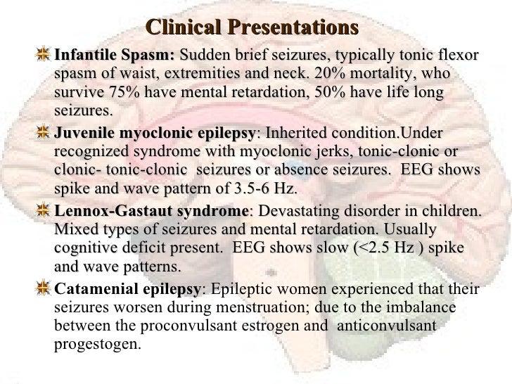 Clinical Presentations <ul><li>Infantile Spasm:  Sudden brief seizures, typically tonic flexor spasm of waist, extremities...