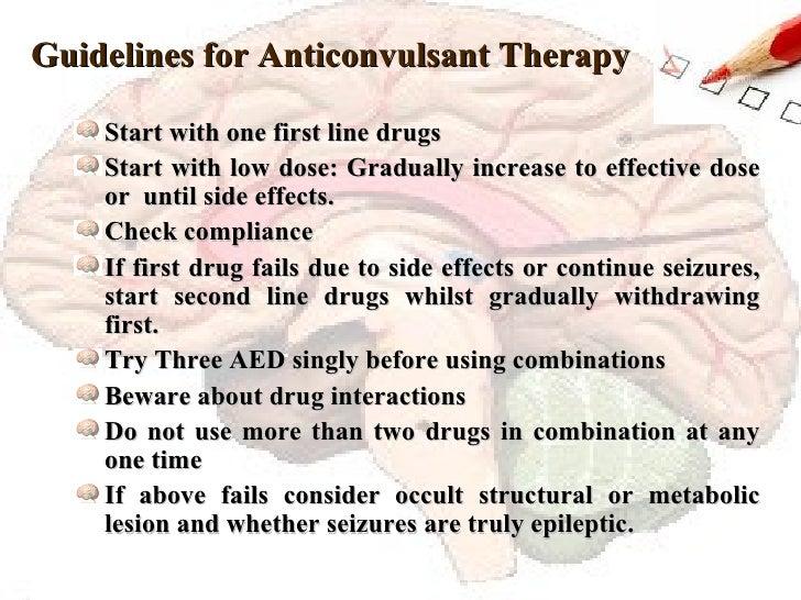 Guidelines for Anticonvulsant Therapy <ul><li>Start with one first line drugs </li></ul><ul><li>Start with low dose: Gradu...