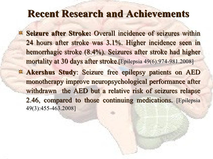 Recent Research and Achievements <ul><li>Seizure after Stroke:  Overall incidence of seizures within 24 hours after stroke...
