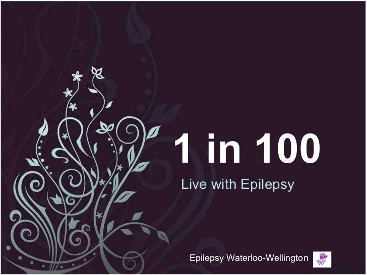 1 in 100 Live with Epilepsy Epilepsy Waterloo-Wellington